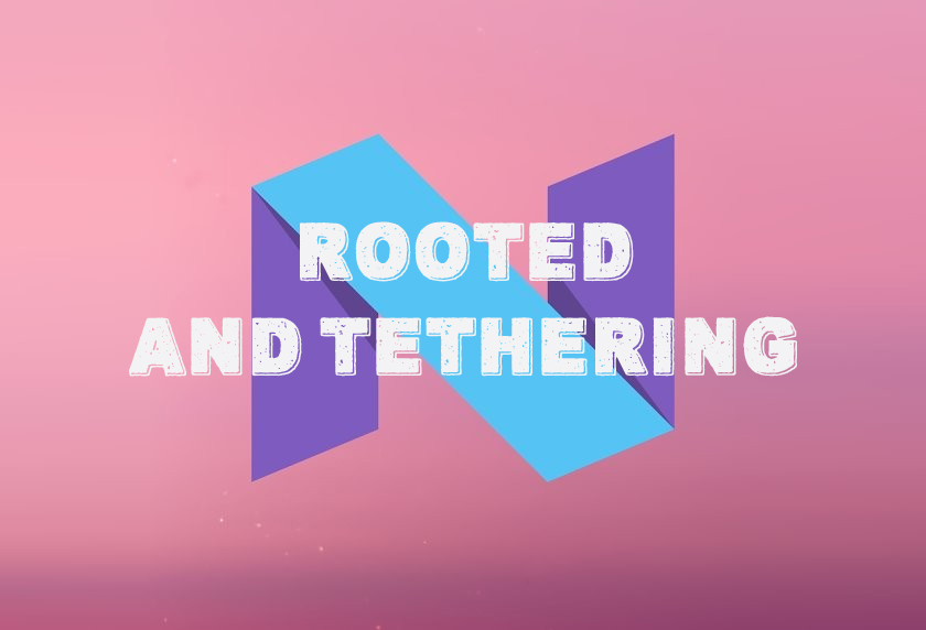 How to Root Android N Preview and enable tethering!